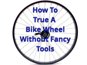 How To Easily True a Motorized Bicycle Wheel Without A Truing Stand Or Fancy Tools
