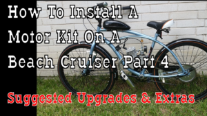 Part 4- How To Build A 66cc 2 Stroke Motorized Bicycle Beach Cruiser - Suggested Upgrades & Extras